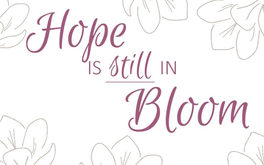 Hope is Still in Bloom